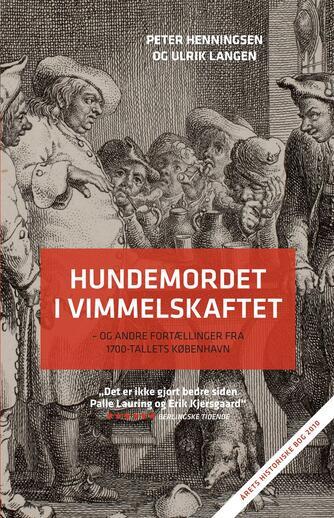 Peter Henningsen, Ulrik Lang Langen: Hundemordet i Vimmelskaftet : og andre fortællinger fra 1700-tallets København