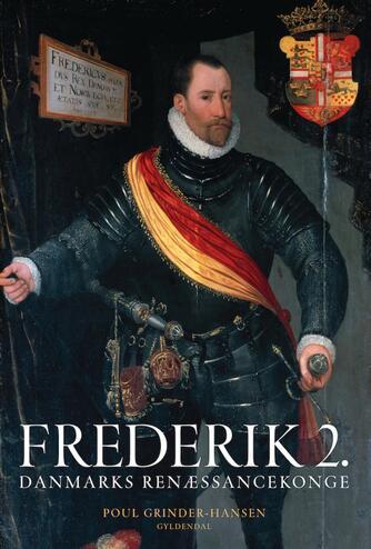 Poul Grinder-Hansen: Frederik 2. : Danmarks renæssancekonge