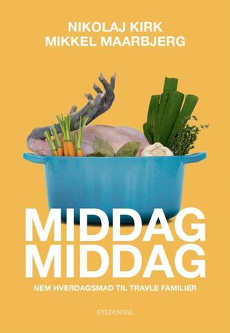 Mikkel Maarbjerg, Nikolaj Kirk: MiddagMiddag : nem hverdagsmad til travle familier