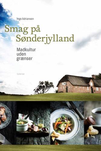 Inge Adriansen: Smag på Sønderjylland : madkultur uden grænser