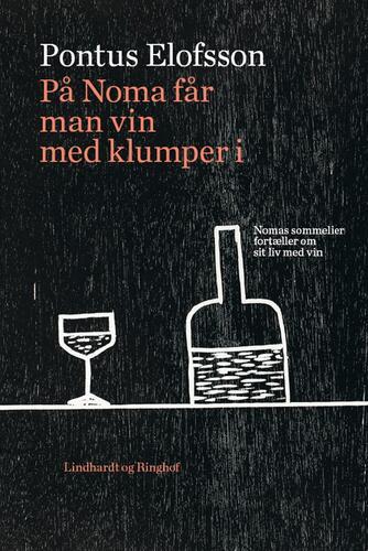 Pontus Elofsson: På Noma får man vin med klumper i : Nomas sommelier fortæller om sit liv med vin