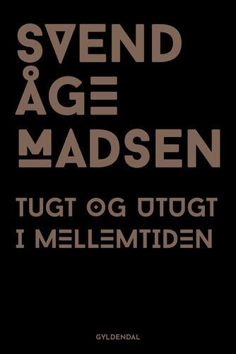 Svend Åge Madsen (f. 1939): Tugt og utugt i mellemtiden : roman