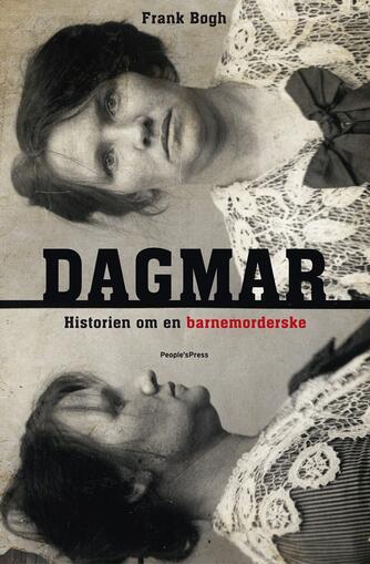 Frank Bøgh: Dagmar : historien om en barnemorderske