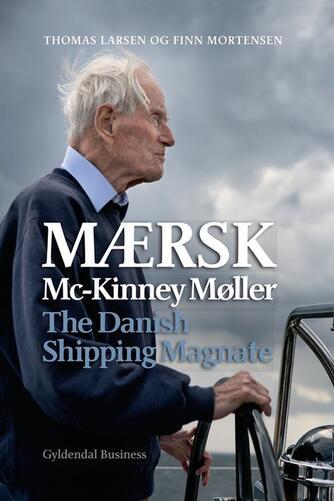 Thomas Larsen, Finn Mortensen: Mærsk Mc-Kinney Møller : the Danish shipping magnate