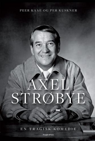 Peer Kaae, Per Kuskner: Axel Strøbye : en tragisk komedie