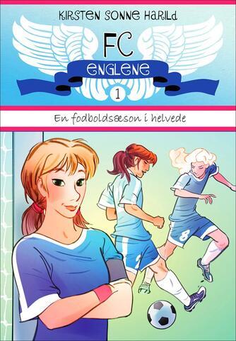 Kirsten Sonne Harild: FC Englene. 1, En fodboldsæson i helvede