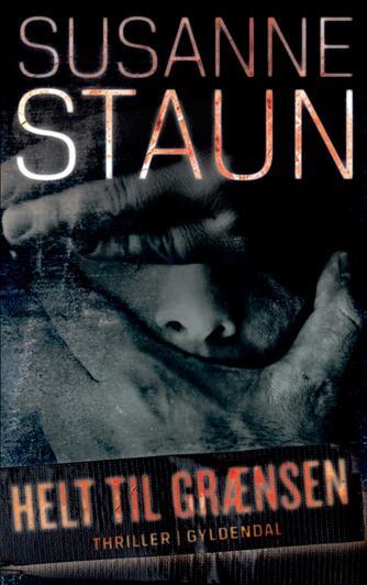 Susanne Staun: Helt til grænsen : thriller