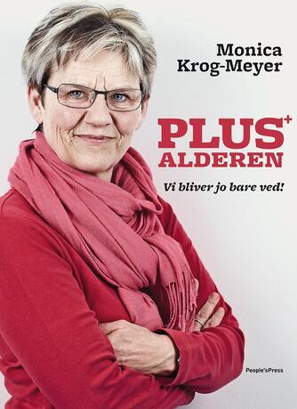 Monica Krog-Meyer: Plus-alderen : vi bliver jo bare ved!