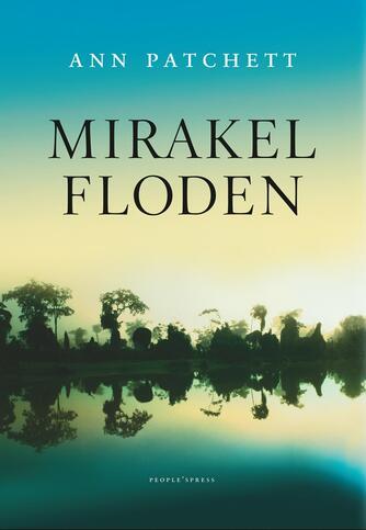 Ann Patchett: Mirakelfloden