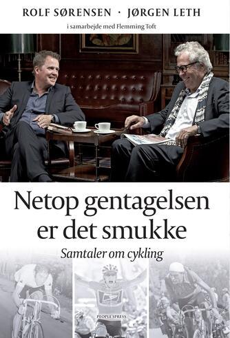 Rolf Sørensen, Flemming Toft, Jørgen Leth: Netop gentagelsen er det smukke : samtaler om cykling