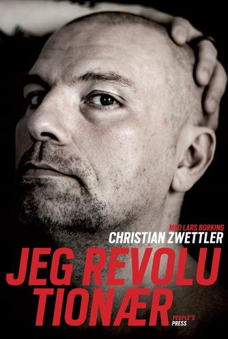 Christian Zwettler, Lars Borking: Jeg revolutionær