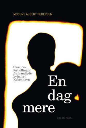 Mogens Albert Pedersen (f. 1955-05-31): En dag mere : skæbnefortællinger fra handlede kvinder i København