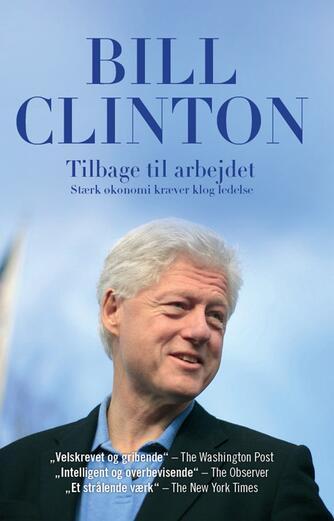 Bill Clinton: Tilbage til arbejdet : stærk økonomi kræver klog ledelse