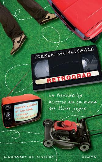 Torben Munksgaard: Retrograd : en forunderlig historie om en mand der bliver yngre : roman