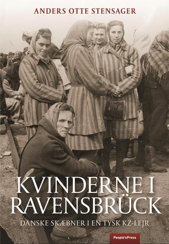 Anders Otte Stensager: Kvinderne i Ravensbrück : danske skæbner i en tysk kz-lejr