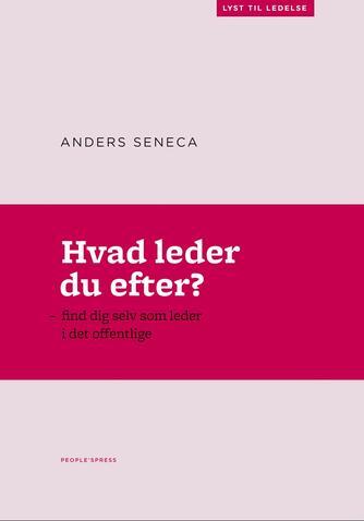 Anders Seneca: Hvad leder du efter? : find dig selv som leder i det offentlige