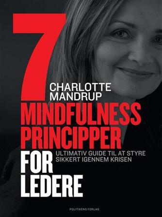 Charlotte Mandrup: 7 mindfulness principper for ledere : ultimativ guide til at styre sikkert gennem krisen