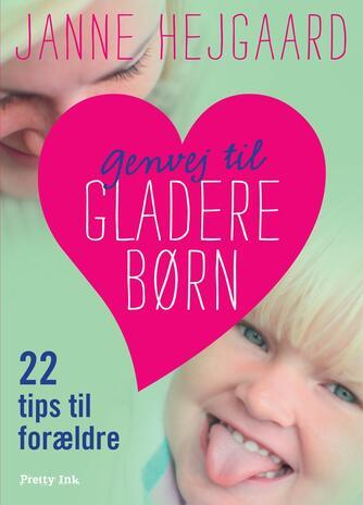 Janne Hejgaard: Genvej til gladere børn : 22 tips til forældre