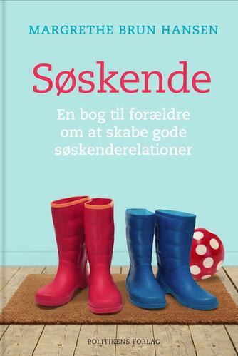 Margrethe Brun Hansen: Søskende : en bog til forældre om at skabe gode søskenderelationer
