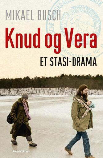 Mikael Busch: Knud og Vera : et Stasi-drama