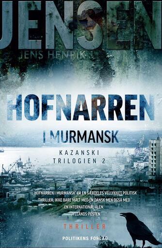 Jens Henrik Jensen (f. 1963): Hofnarren i Murmansk : thriller