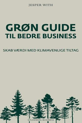Jesper With: Grøn guide til bedre business : skab værdi med klimavenlige tiltag