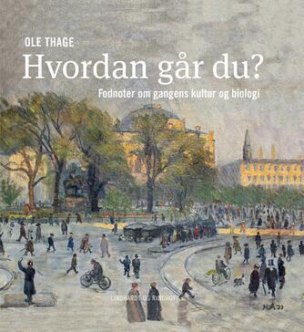 Ole Thage: Hvordan går du? : fodnoter om gangens kultur og biologi
