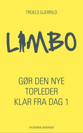 Troels Gjerrild: Limbo : gør den nye topleder klar fra dag 1
