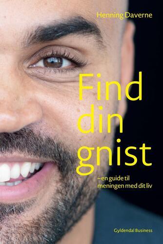 Henning Daverne: Find din gnist : en guide til meningen med dit liv