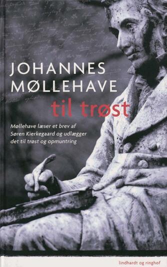 Johannes Møllehave: Til trøst : Møllehave læser et brev af Søren Kierkegaard og udlægger det til trøst og opmuntring