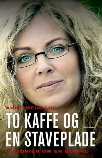 Anne Meiniche: To kaffe og en staveplade : historien om en ulykke
