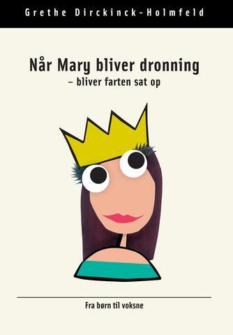 : Når Mary bliver dronning - bliver farten sat op : gode råd fra børn til voksne