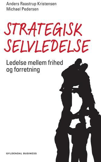 Michael Pedersen, Anders Raastrup Kristensen: Strategisk selvledelse : ledelse mellem frihed og forretning