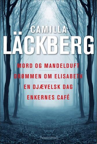 Camilla Läckberg: Mord og mandelduft : Drømmen om Elisabeth : En djævelsk dag : Enkernes café