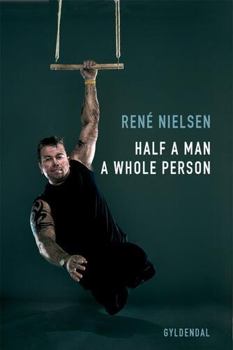 René Nielsen (f. 1967-06-13): Half a man, a whole person