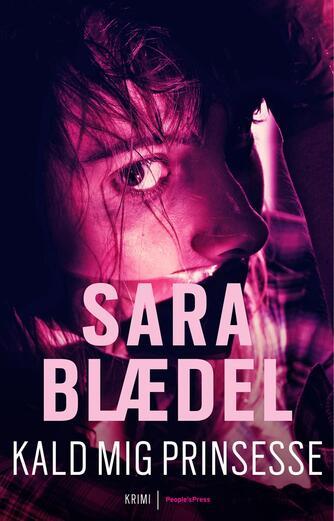Sara Blædel: Kald mig prinsesse : krimi