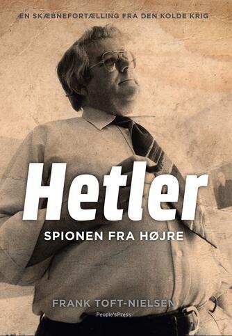 Frank Toft-Nielsen: Hetler : spionen fra højre