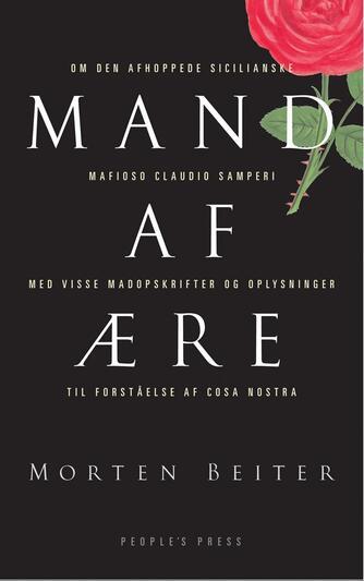 Morten Beiter: Mand af ære : om den afhoppede sicilianske mafioso Claudio Samperi : med visse madopskrifter og oplysninger til forståelse af Cosa nostra