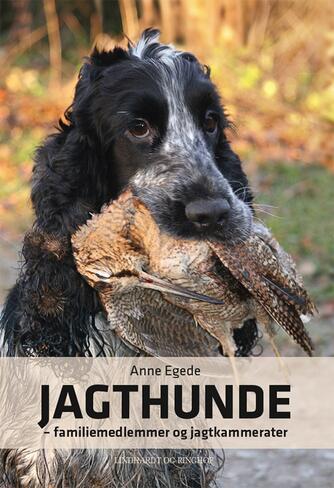 Anne Egede: Jagthunde : familiemedlemmer og jagtkammerater