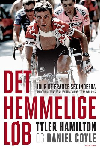 Tyler Hamilton, Daniel Coyle: Det hemmelige løb : Tour de France set indefra - om doping, løgne og viljen til at vinde for enhver pris