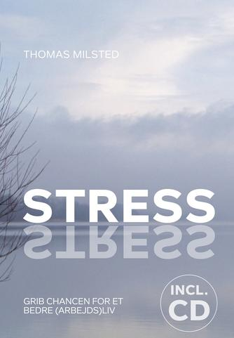 Thomas Milsted: Stress : grib chancen for et bedre (arbejds)liv