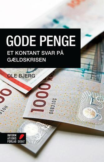 Ole Bjerg: Gode penge : et kontant svar på gældskrisen