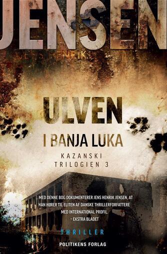 Jens Henrik Jensen (f. 1963): Ulven i Banja Luka : thriller