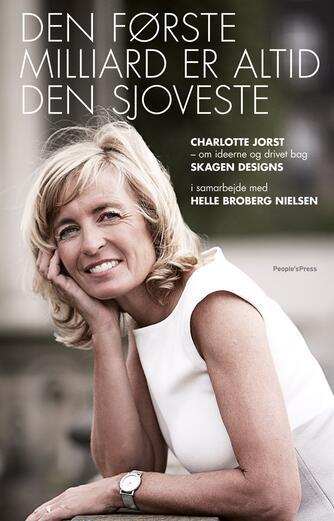 Charlotte Jorst (f. 1964), Helle Broberg Nielsen: Den første milliard er altid den sjoveste : Charlotte Jorst om ideerne og drivet bag Skagen Designs