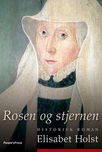 Elisabet Holst: Rosen og stjernen : historisk roman