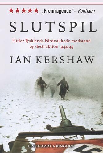 Ian Kershaw: Slutspil : Hitler-Tysklands hårdnakkede modstand og destruktion 1944-45