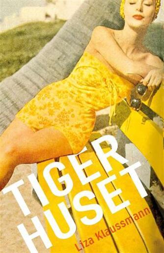 Liza Klaussmann: Tigerhuset : roman