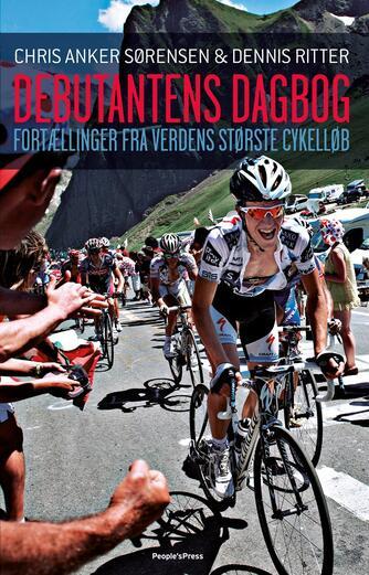 Chris Anker Sørensen, Dennis Ritter: Debutantens dagbog : fortællinger fra verdens største cykelløb