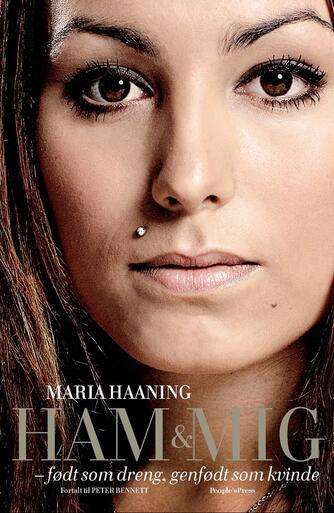Maria Haaning, Peter Bennett: Ham og mig : født som dreng, genfødt som kvinde
