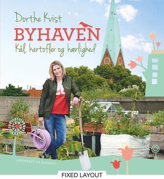 Dorthe Kvist: Byhaven : kål, kartofler og kærlighed